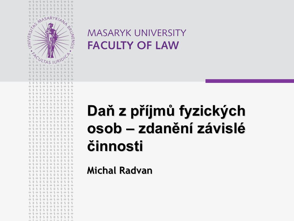 Daň z příjmů fyzických osob – zdanění závislé činnosti Michal Radvan