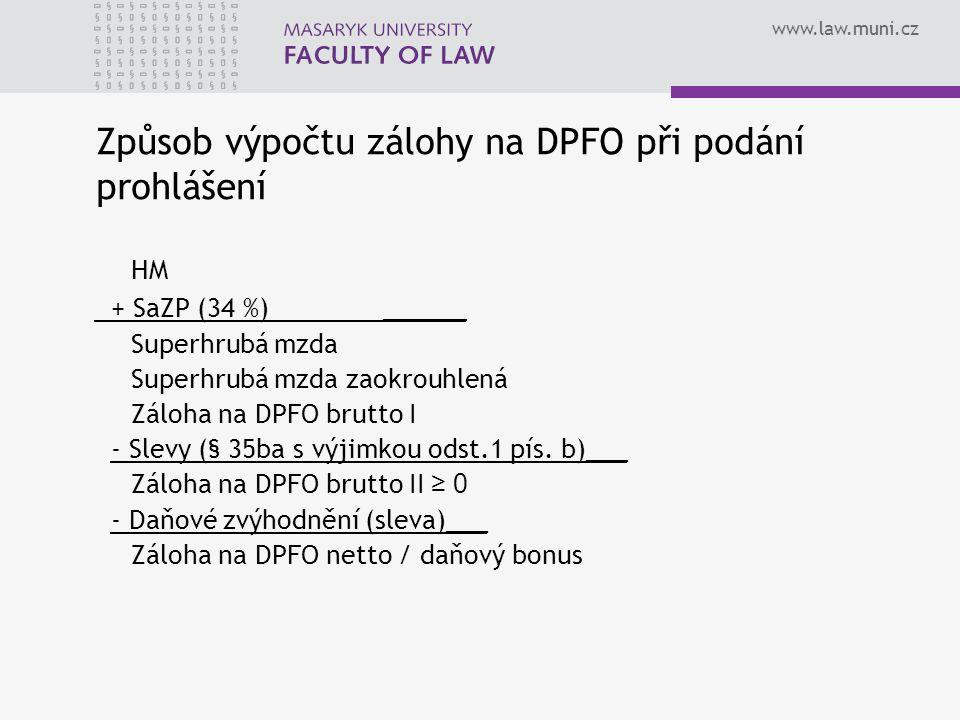 www.law.muni.cz Způsob výpočtu zálohy na DPFO při podání prohlášení HM + SaZP (34 %)______ Superhrubá mzda Superhrubá mzda zaokrouhlená Záloha na DPFO