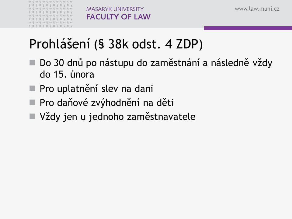 www.law.muni.cz Prohlášení (§ 38k odst. 4 ZDP) Do 30 dnů po nástupu do zaměstnání a následně vždy do 15. února Pro uplatnění slev na dani Pro daňové z