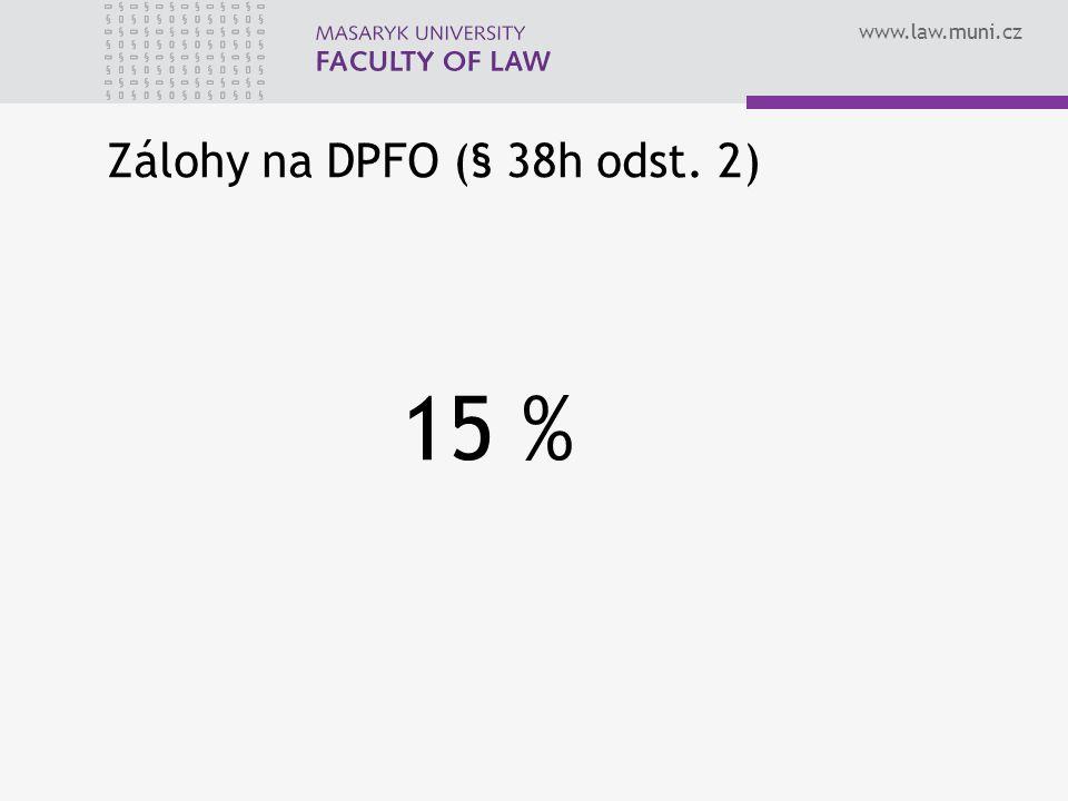 www.law.muni.cz Zálohy na DPFO (§ 38h odst. 2) 15 %