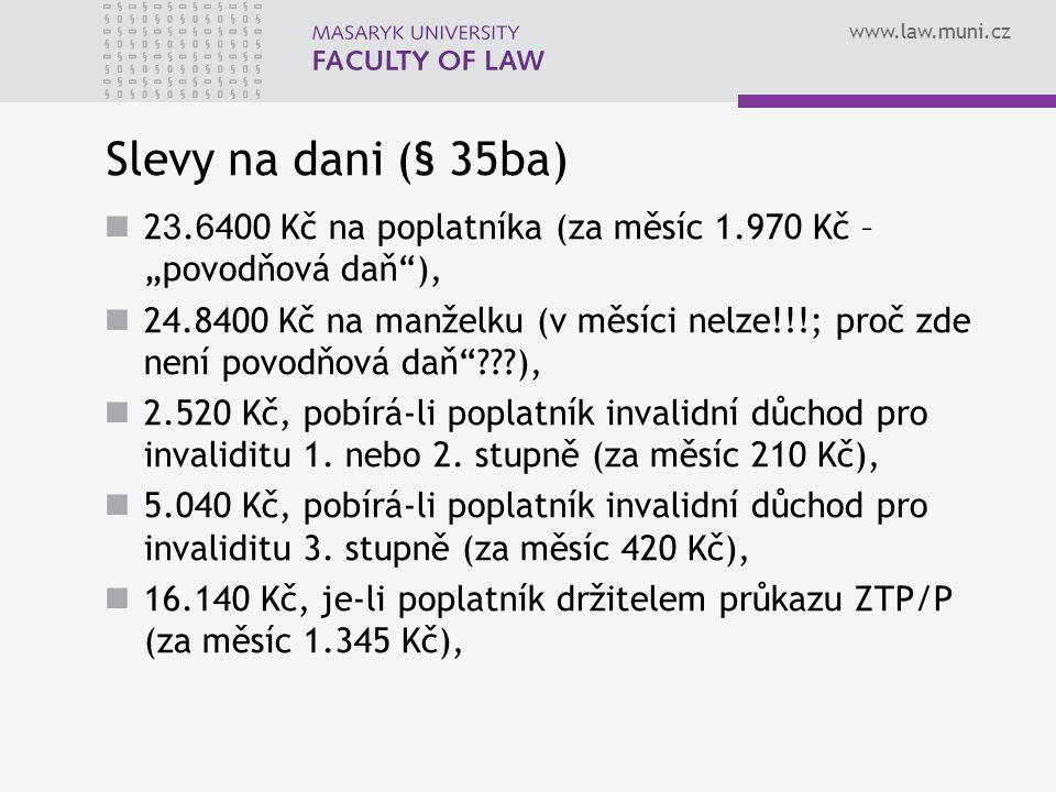 """www.law.muni.cz Slevy na dani (§ 35ba) 2 3. 6 400 Kč na poplatníka (za měsíc 1.970 Kč – """"povodňová daň""""), 24.8400 Kč na manželku (v měsíci nelze!!!; p"""