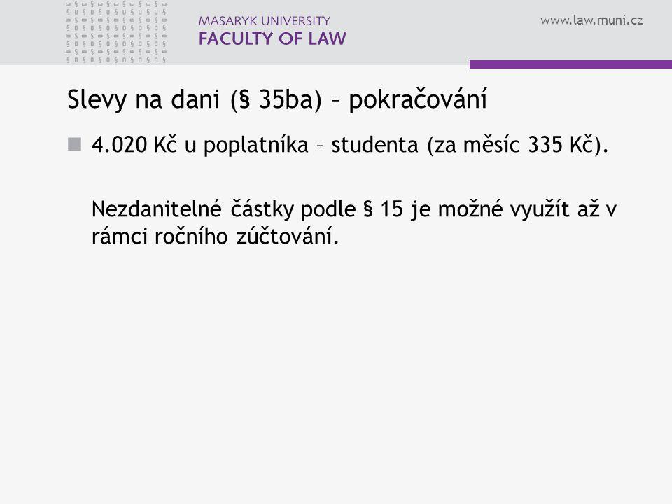 www.law.muni.cz Slevy na dani (§ 35ba) – pokračování 4.020 Kč u poplatníka – studenta (za měsíc 335 Kč). Nezdanitelné částky podle § 15 je možné využí