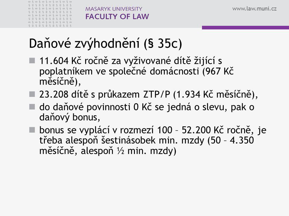 www.law.muni.cz Daňové zvýhodnění (§ 35c) 11.604 Kč ročně za vyživované dítě žijící s poplatníkem ve společné domácnosti (967 Kč měsíčně), 23.208 dítě