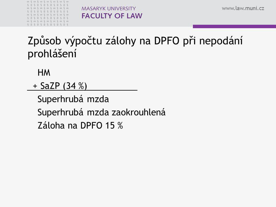www.law.muni.cz Způsob výpočtu zálohy na DPFO při nepodání prohlášení HM + SaZP (34 %) Superhrubá mzda Superhrubá mzda zaokrouhlená Záloha na DPFO 15