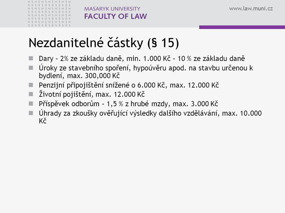 www.law.muni.cz Daňové přiznání Každý, jehož roční příjmy přesáhly 15.000 Kč nebo má ztrátu s výjimkou těch, kteří si nechají zpracovat roční zúčtování Do 1.4., event.
