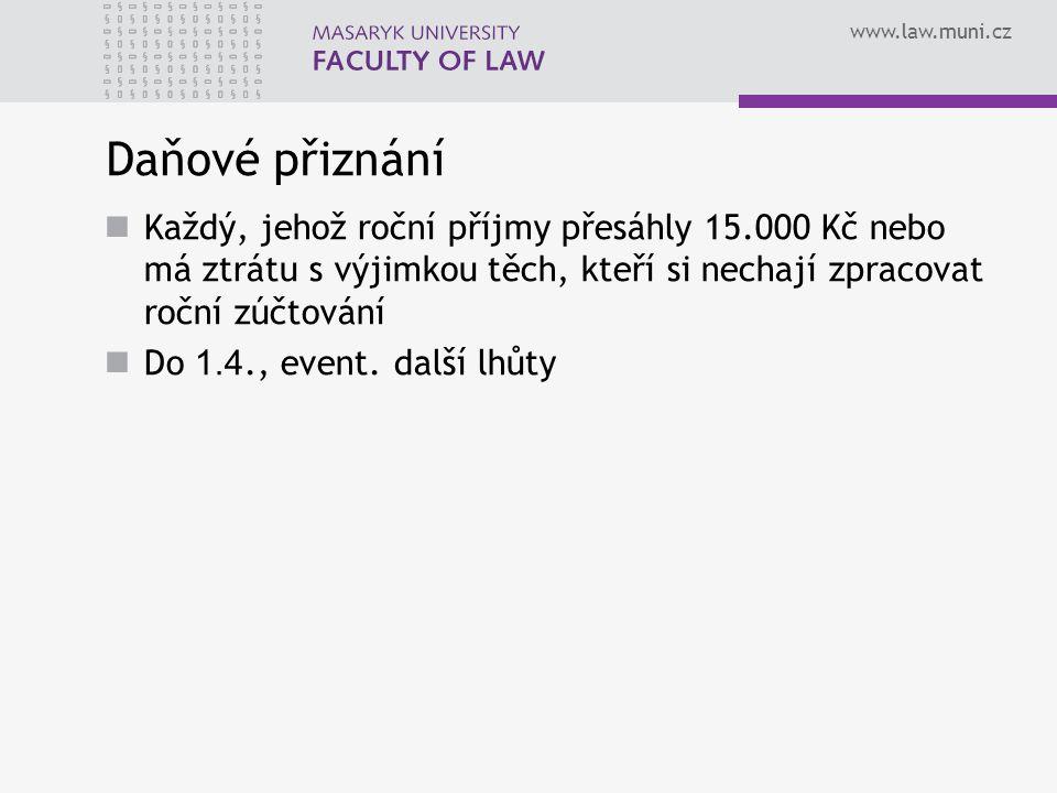 www.law.muni.cz Daňové přiznání Každý, jehož roční příjmy přesáhly 15.000 Kč nebo má ztrátu s výjimkou těch, kteří si nechají zpracovat roční zúčtován