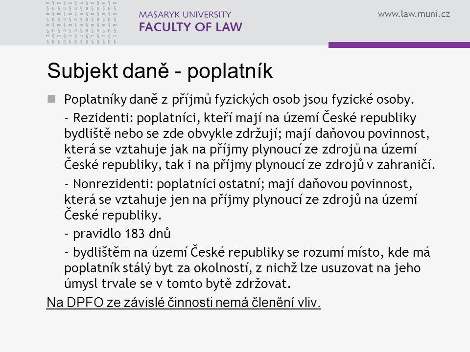 www.law.muni.cz Subjekt daně - poplatník Poplatníky daně z příjmů fyzických osob jsou fyzické osoby. - Rezidenti: poplatníci, kteří mají na území Česk