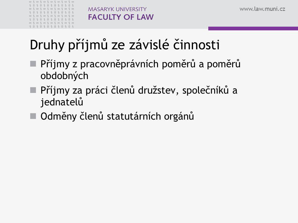 www.law.muni.cz Druhy příjmů ze závislé činnosti Příjmy z pracovněprávních poměrů a poměrů obdobných Příjmy za práci členů družstev, společníků a jedn