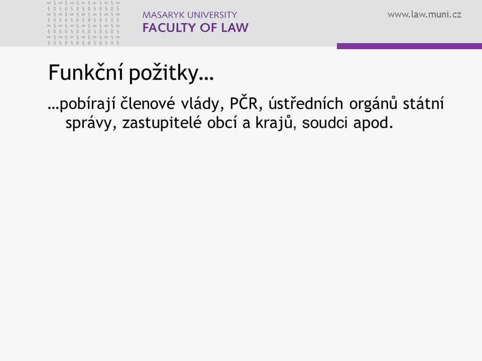 www.law.muni.cz Funkční požitky… …pobírají členové vlády, PČR, ústředních orgánů státní správy, zastupitelé obcí a krajů, soudci apod.