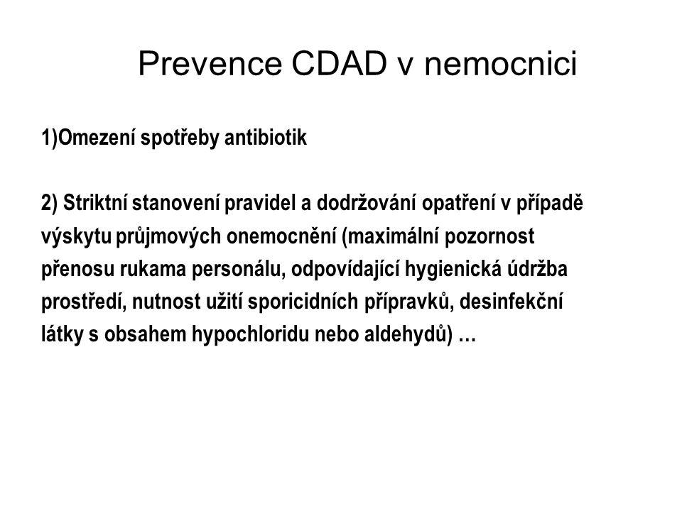 Prevence CDAD v nemocnici 1)Omezení spotřeby antibiotik 2) Striktní stanovení pravidel a dodržování opatření v případě výskytu průjmových onemocnění (