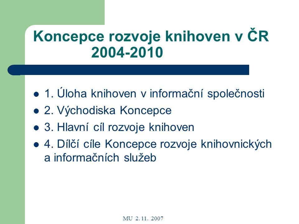 MU 2. 11. 2007 Koncepce rozvoje knihoven v ČR 2004-2010 1.