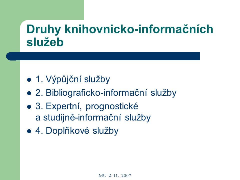 MU 2. 11. 2007 Druhy knihovnicko-informačních služeb 1.