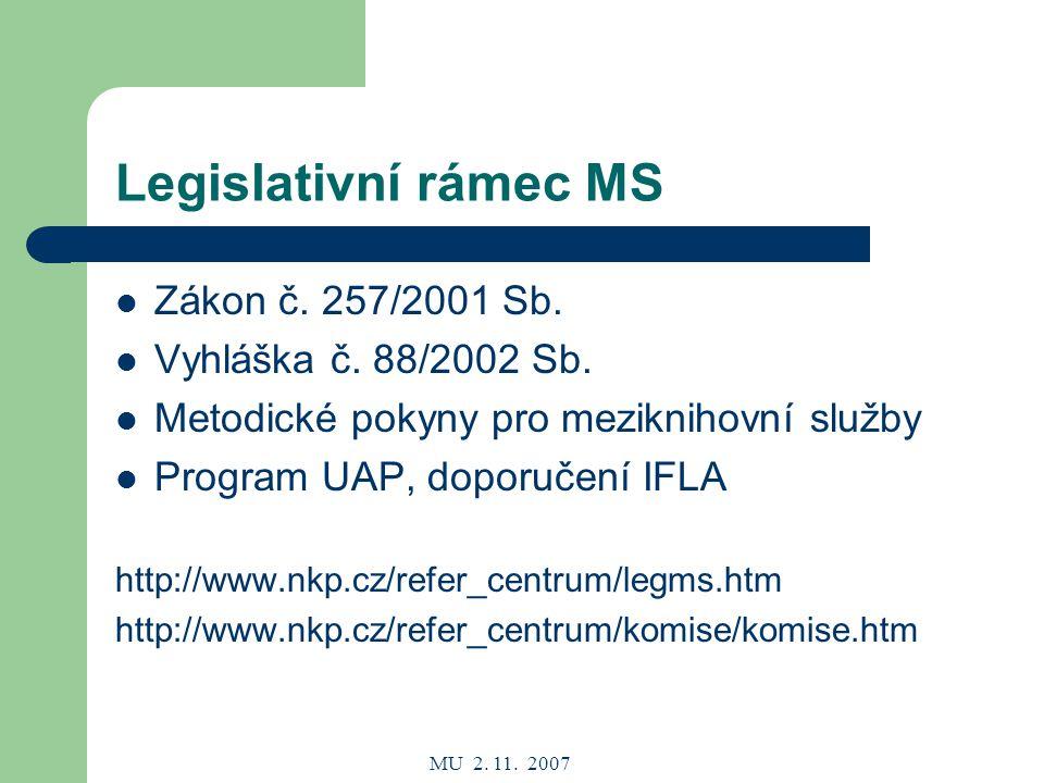 MU 2. 11. 2007 Legislativní rámec MS Zákon č. 257/2001 Sb.