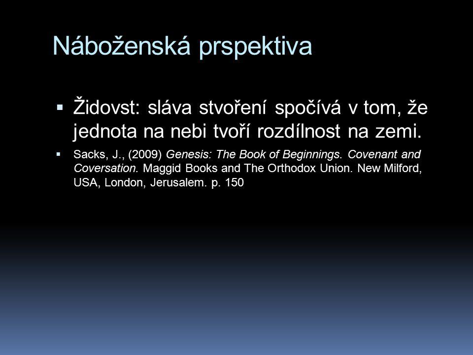 Náboženská prspektiva  Židovst: sláva stvoření spočívá v tom, že jednota na nebi tvoří rozdílnost na zemi.  Sacks, J., (2009) Genesis: The Book of B