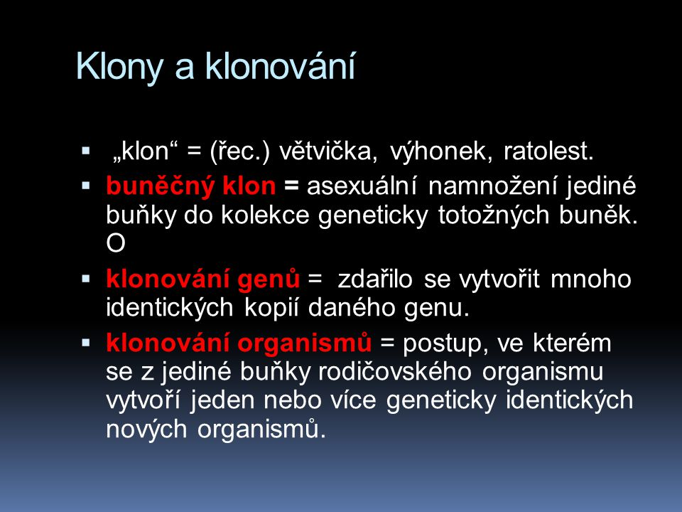 """Klony a klonování  """"klon"""" = (řec.) větvička, výhonek, ratolest.  buněčný klon = asexuální namnožení jediné buňky do kolekce geneticky totožných buně"""