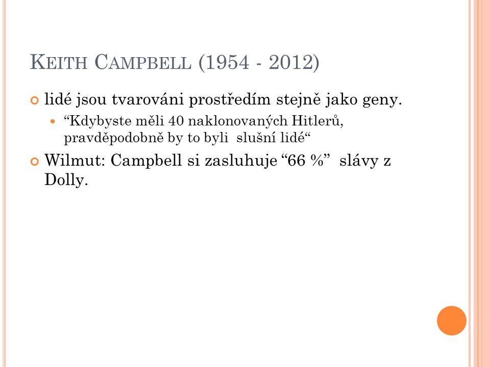 """K EITH C AMPBELL (1954 - 2012) lidé jsou tvarováni prostředím stejně jako geny. """"Kdybyste měli 40 naklonovaných Hitlerů, pravděpodobně by to byli sluš"""