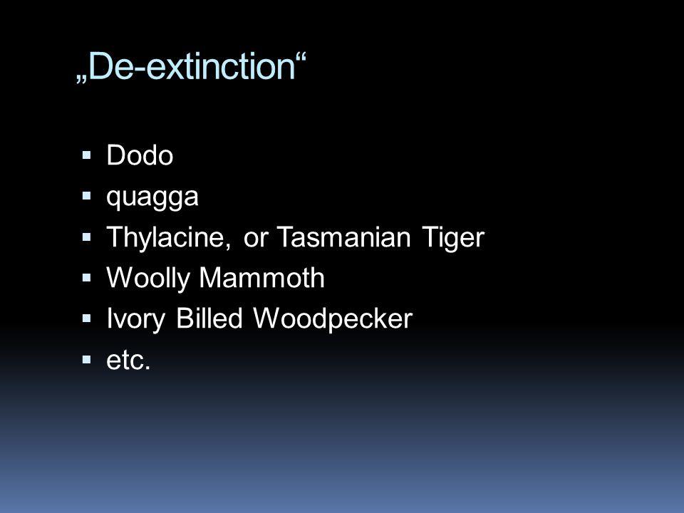 """""""De-extinction""""  Dodo  quagga  Thylacine, or Tasmanian Tiger  Woolly Mammoth  Ivory Billed Woodpecker  etc."""
