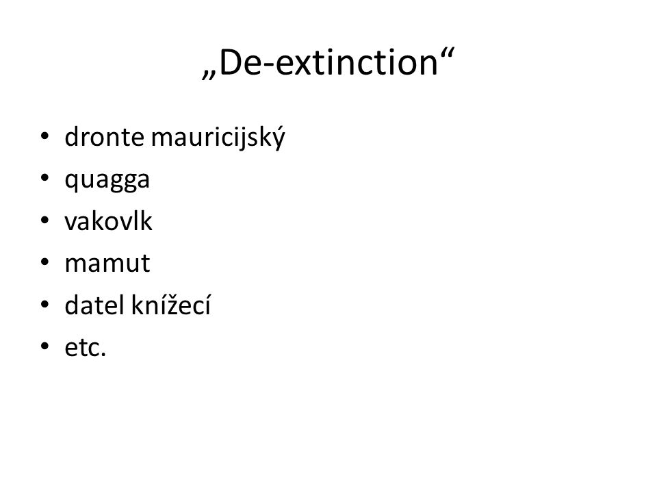 """""""De-extinction"""" dronte mauricijský quagga vakovlk mamut datel knížecí etc."""
