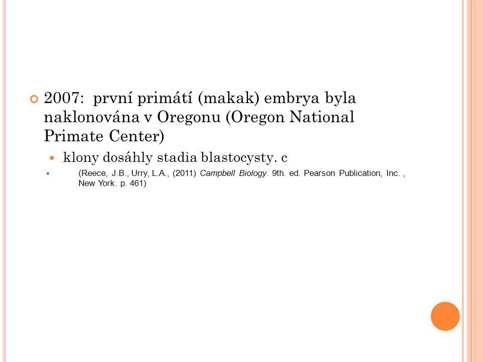 2007: první primátí (makak) embrya byla naklonována v Oregonu (Oregon National Primate Center) klony dosáhly stadia blastocysty. c  (Reece, J.B., Urr
