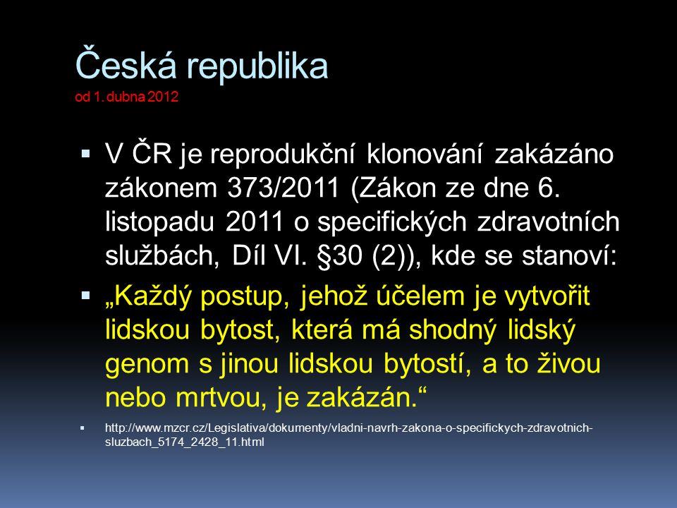 Česká republika od 1. dubna 2012  V ČR je reprodukční klonování zakázáno zákonem 373/2011 (Zákon ze dne 6. listopadu 2011 o specifických zdravotních