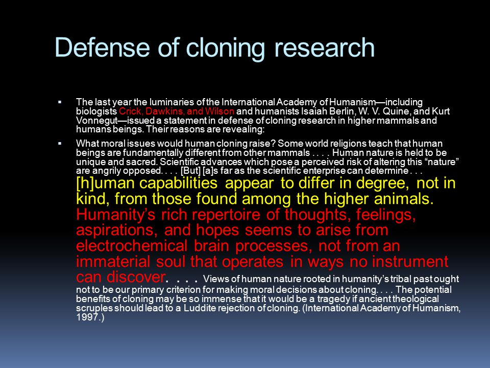 Defense of cloning research  The last year the luminaries of the International Academy of Humanism—including biologists Crick, Dawkins, and Wilson an