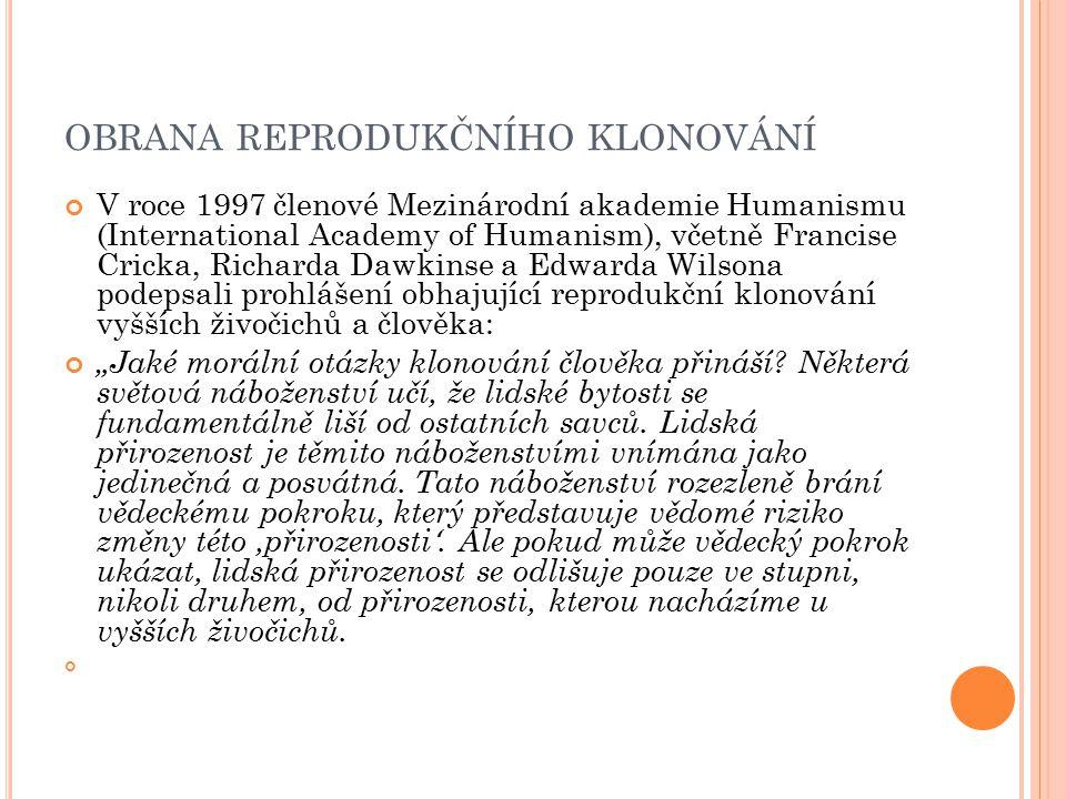 OBRANA REPRODUKČNÍHO KLONOVÁNÍ V roce 1997 členové Mezinárodní akademie Humanismu (International Academy of Humanism), včetně Francise Cricka, Richard