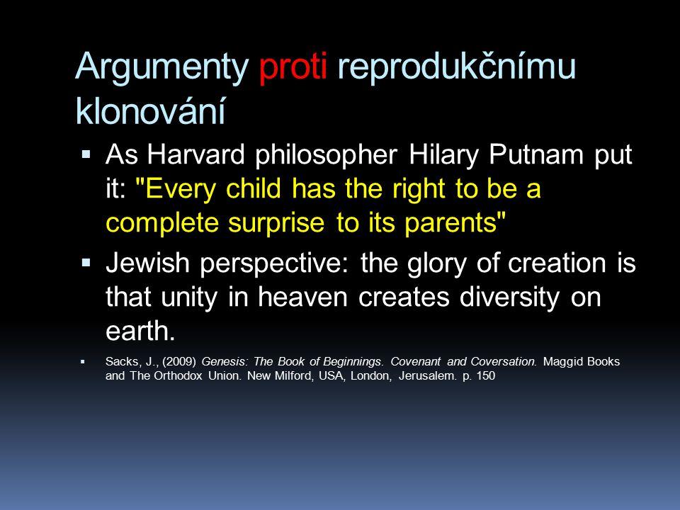 Argumenty proti reprodukčnímu klonování  As Harvard philosopher Hilary Putnam put it: