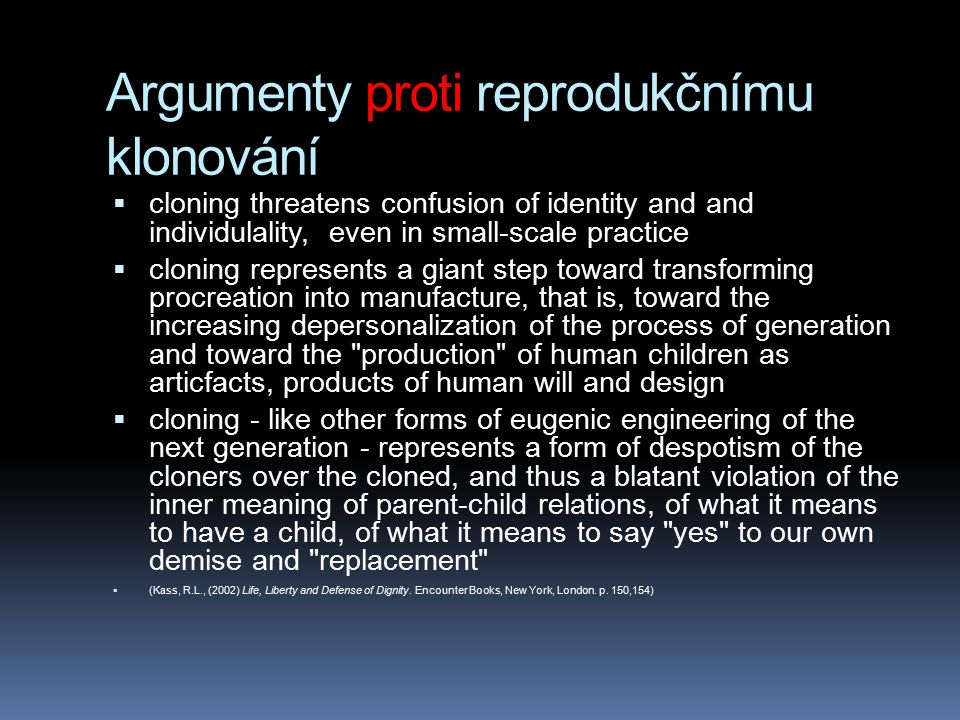 Argumenty proti reprodukčnímu klonování  cloning threatens confusion of identity and and individulality, even in small-scale practice  cloning repre