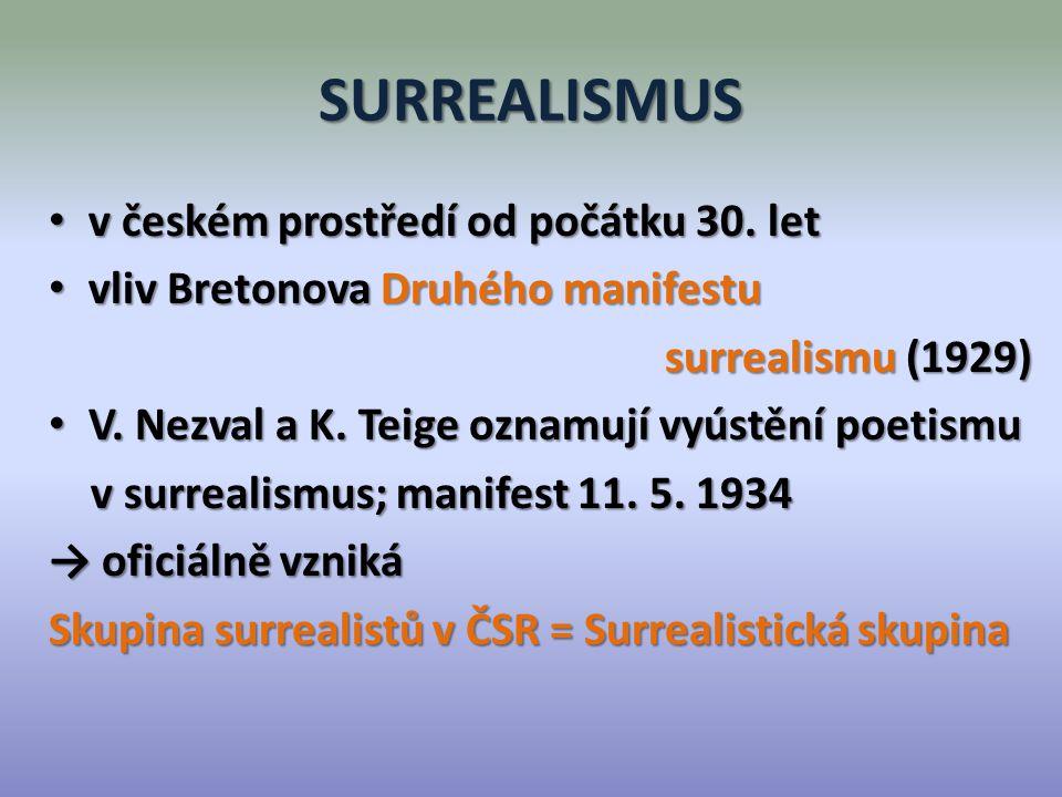 SURREALISMUS v českém prostředí od počátku 30. let v českém prostředí od počátku 30. let vliv Bretonova Druhého manifestu vliv Bretonova Druhého manif
