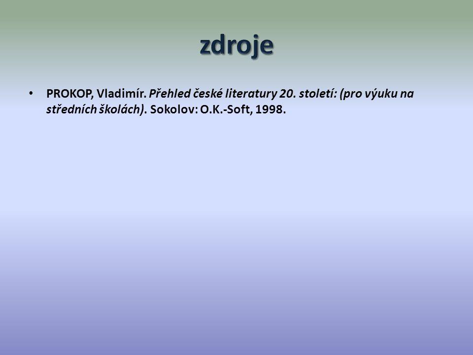 PROKOP, Vladimír. Přehled české literatury 20. století: (pro výuku na středních školách). Sokolov: O.K.-Soft, 1998.
