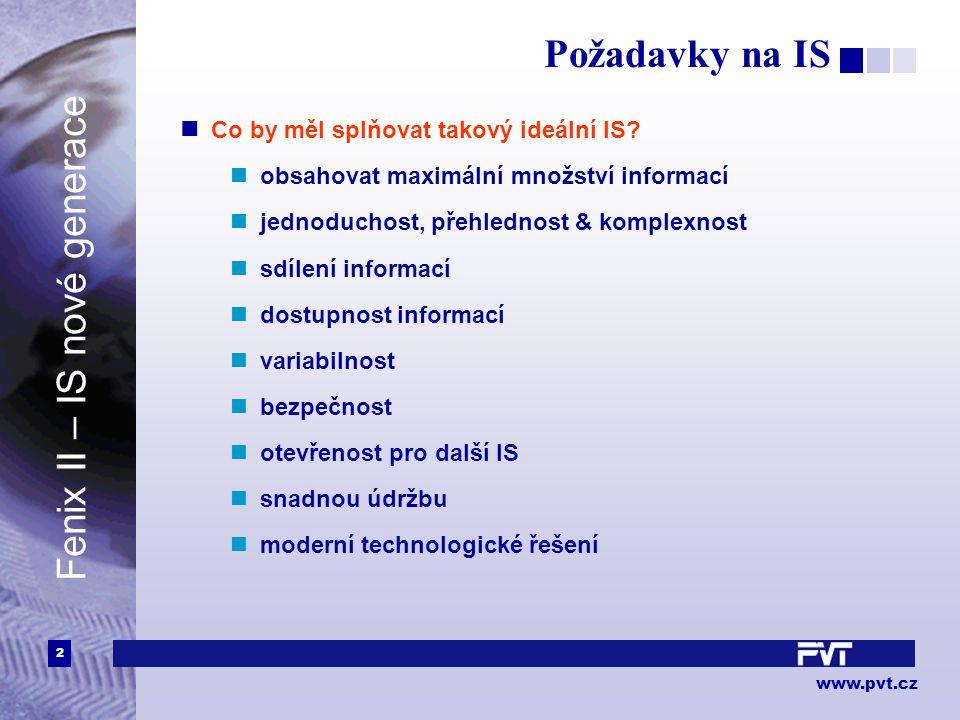 3 www.pvt.cz Fenix II – koncepce a cíl Snadné, jednoduché a intuitivní ovládání Uživatelské nastavování Maximálně zefektivnit práci se systémem Odstranění redundance dat Dostupnost vzdálených datových zdrojů Sledování změn: kdo, kdy, co Sehrávání a distribuce společných částí systému Jednoduchá instalace a údržba Co nejrychlejší zapracování nových požadavků do systému Moderní technologické řešení Spokojený uživatel Fenix II – IS nové generace