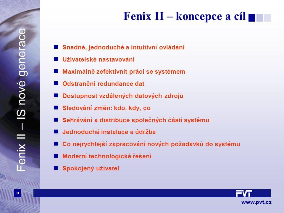 3 www.pvt.cz Fenix II – koncepce a cíl Snadné, jednoduché a intuitivní ovládání Uživatelské nastavování Maximálně zefektivnit práci se systémem Odstra