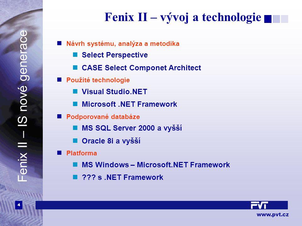 4 www.pvt.cz Fenix II – vývoj a technologie Návrh systému, analýza a metodika Select Perspective CASE Select Componet Architect Použité technologie Vi