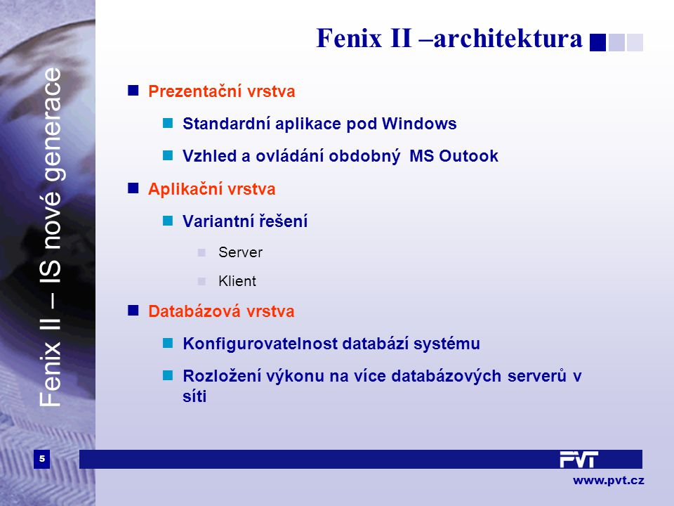 5 www.pvt.cz Fenix II –architektura Prezentační vrstva Standardní aplikace pod Windows Vzhled a ovládání obdobný MS Outook Aplikační vrstva Variantní