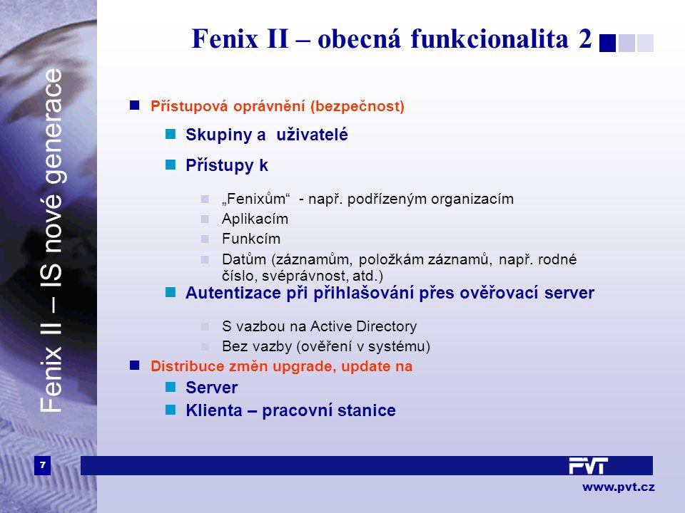 """7 www.pvt.cz Fenix II – obecná funkcionalita 2 Přístupová oprávnění (bezpečnost) Skupiny a uživatelé Přístupy k """"Fenixům"""" - např. podřízeným organizac"""