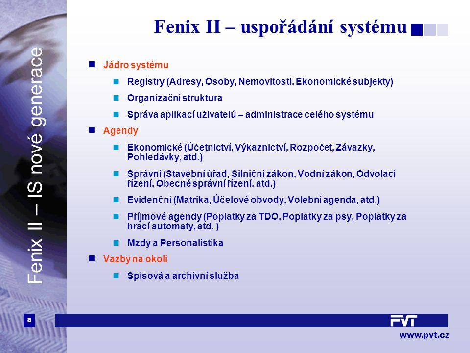 9 www.pvt.cz Fenix II – vazby Mzdy, Personalistika Správní agendy Ekonomika Spisová a archivní služba Příjmové agendy Evidenční agendy Jádro systému Fenix II – IS nové generace