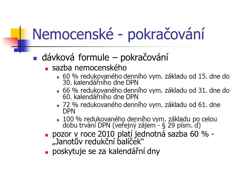 Nemocenské - pokračování dávková formule – pokračování sazba nemocenského 60 % redukovaného denního vym. základu od 15. dne do 30. kalendářního dne DP