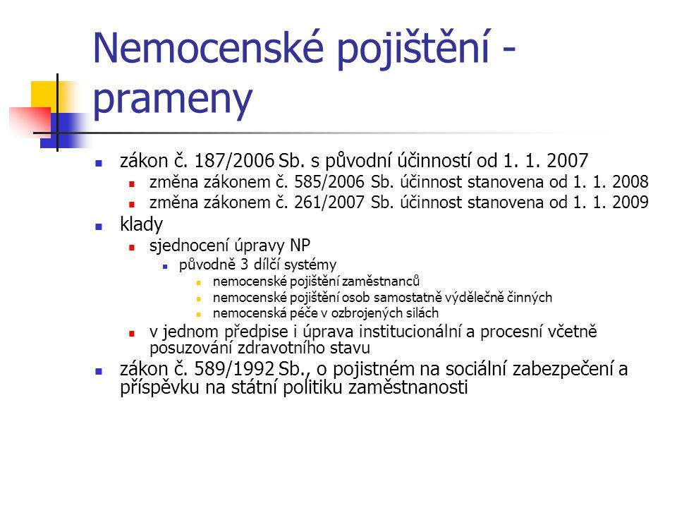 Nemocenské pojištění - prameny zákon č. 187/2006 Sb. s původní účinností od 1. 1. 2007 změna zákonem č. 585/2006 Sb. účinnost stanovena od 1. 1. 2008