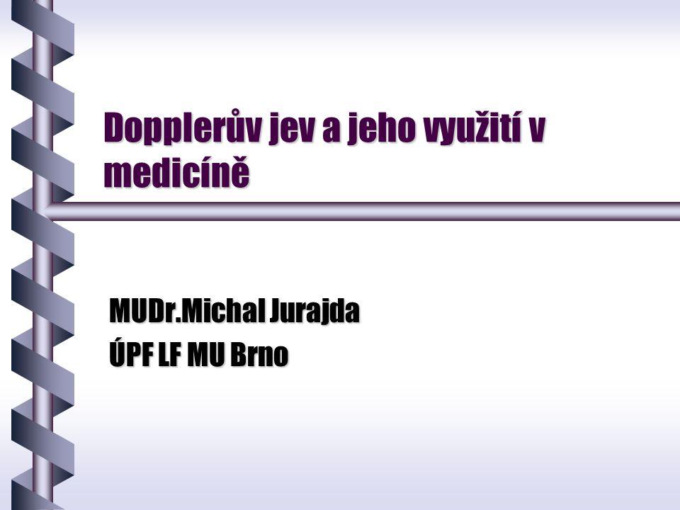 Dopplerův jev a jeho využití v medicíně MUDr.Michal Jurajda ÚPF LF MU Brno