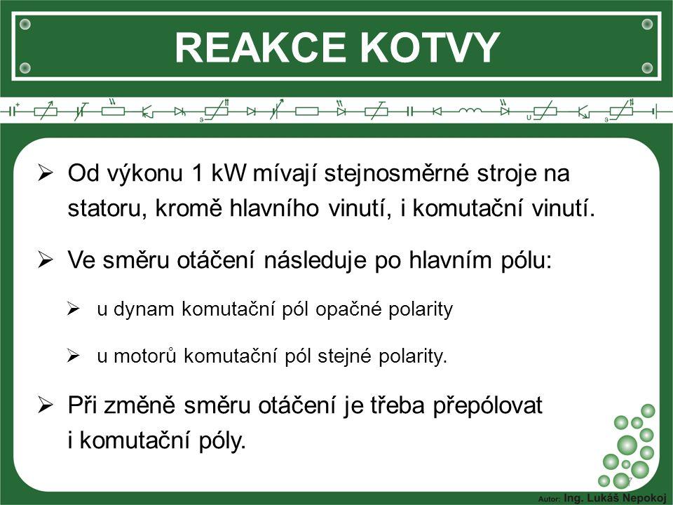 REAKCE KOTVY 7  Od výkonu 1 kW mívají stejnosměrné stroje na statoru, kromě hlavního vinutí, i komutační vinutí.  Ve směru otáčení následuje po hlav
