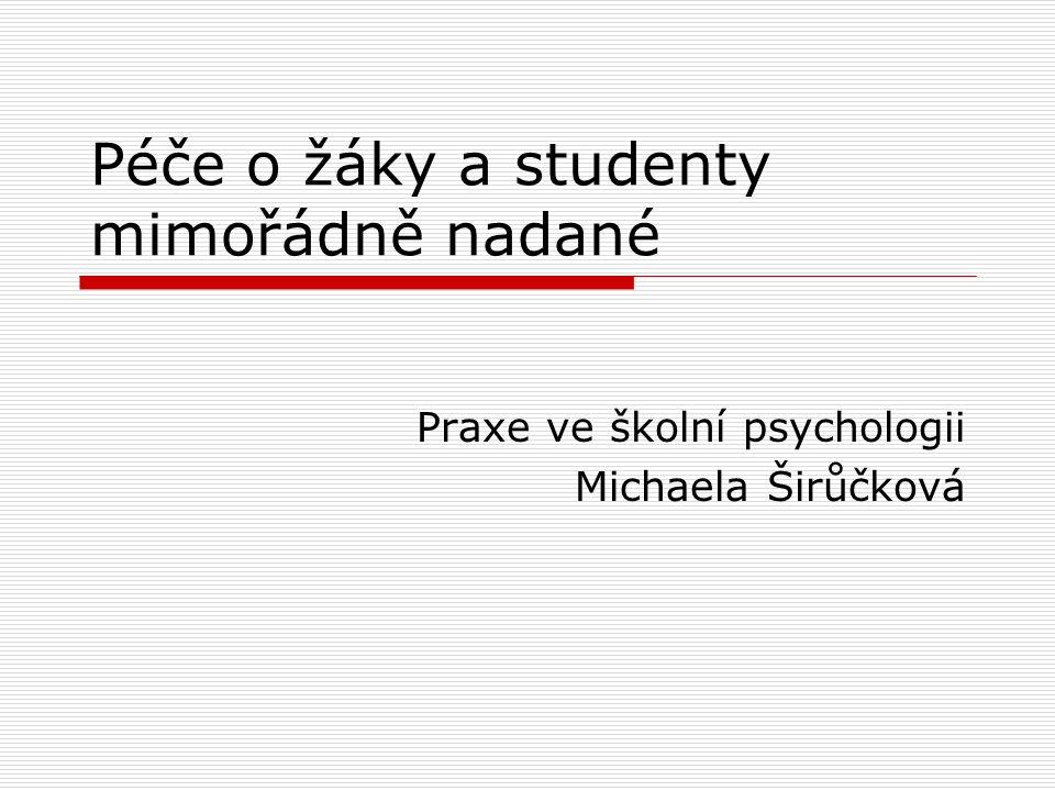 Péče o žáky a studenty mimořádně nadané Praxe ve školní psychologii Michaela Širůčková