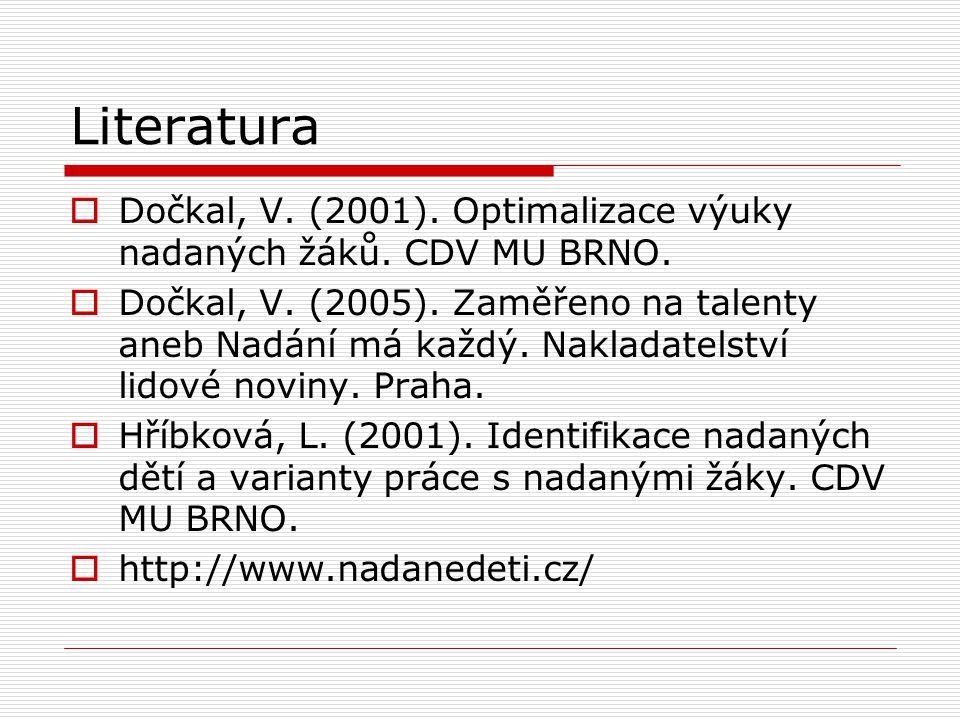Literatura  Dočkal, V. (2001). Optimalizace výuky nadaných žáků. CDV MU BRNO.  Dočkal, V. (2005). Zaměřeno na talenty aneb Nadání má každý. Nakladat