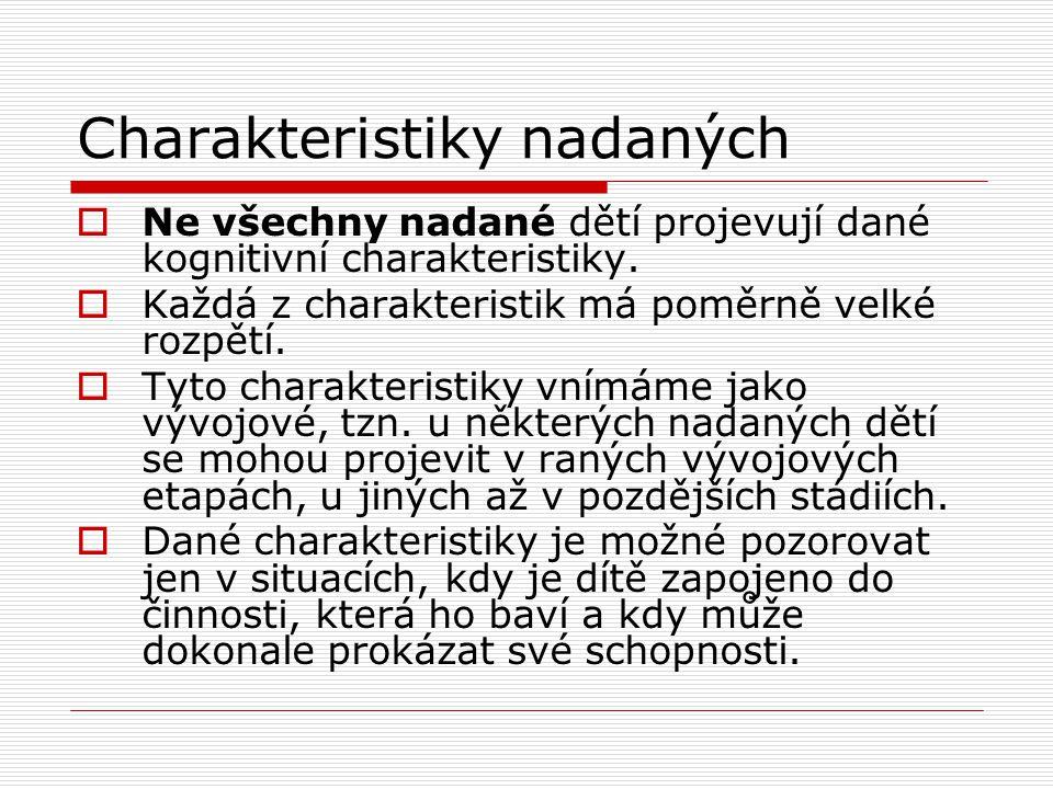 Charakteristiky nadaných  Ne všechny nadané dětí projevují dané kognitivní charakteristiky.  Každá z charakteristik má poměrně velké rozpětí.  Tyto
