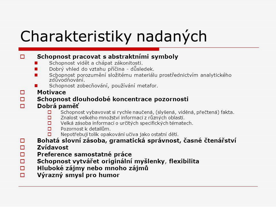 Charakteristiky nadaných  Schopnost pracovat s abstraktními symboly Schopnost vidět a chápat zákonitosti. Dobrý vhled do vztahu příčina - důsledek. S