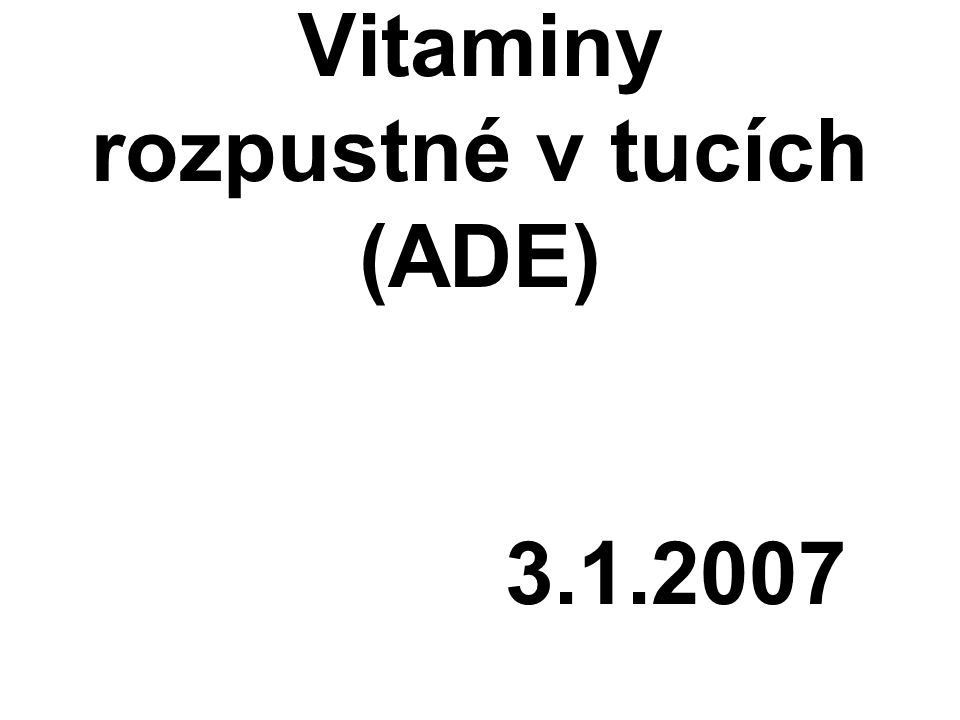 Vitaminy rozpustné v tucích (ADE) 3.1.2007