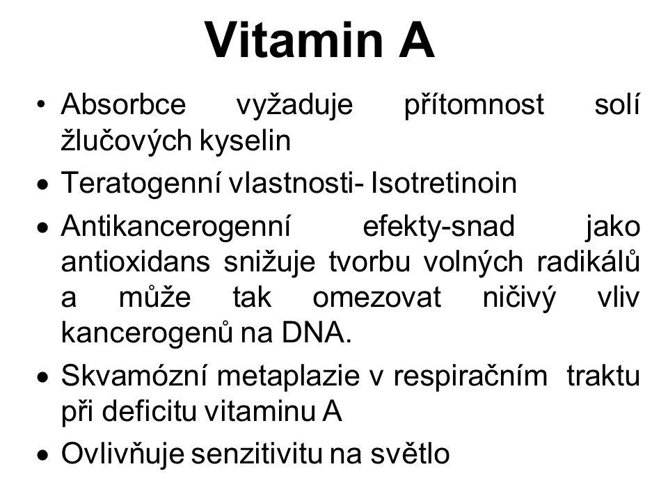 Vitamin A Absorbce vyžaduje přítomnost solí žlučových kyselin  Teratogenní vlastnosti- Isotretinoin  Antikancerogenní efekty-snad jako antioxidans snižuje tvorbu volných radikálů a může tak omezovat ničivý vliv kancerogenů na DNA.