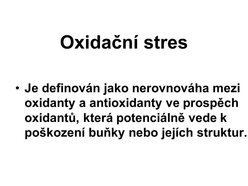 Oxidační stres Je definován jako nerovnováha mezi oxidanty a antioxidanty ve prospěch oxidantů, která potenciálně vede k poškození buňky nebo jejích struktur.