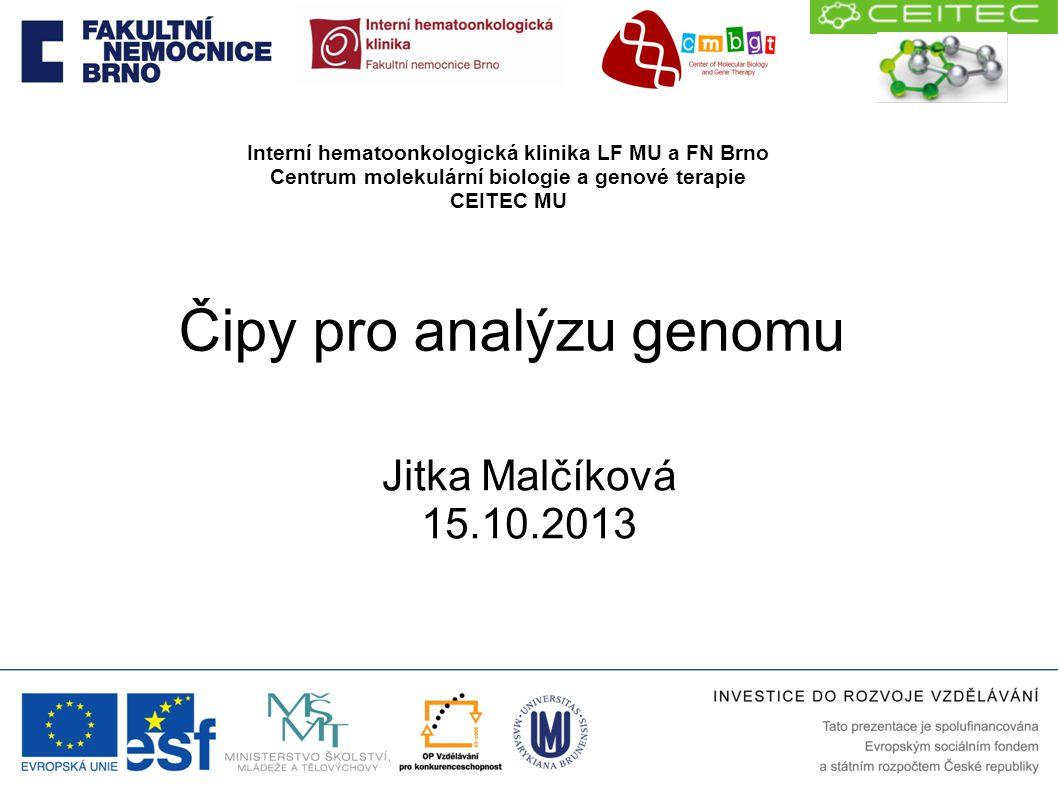 Čipy pro analýzu genomu Jitka Malčíková 15.10.2013 Interní hematoonkologická klinika LF MU a FN Brno Centrum molekulární biologie a genové terapie CEI
