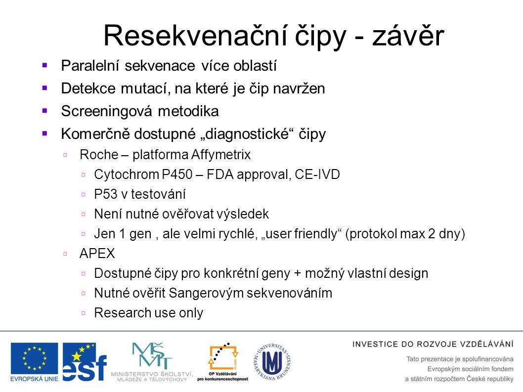 """Resekvenační čipy - závěr  Paralelní sekvenace více oblastí  Detekce mutací, na které je čip navržen  Screeningová metodika  Komerčně dostupné """"di"""