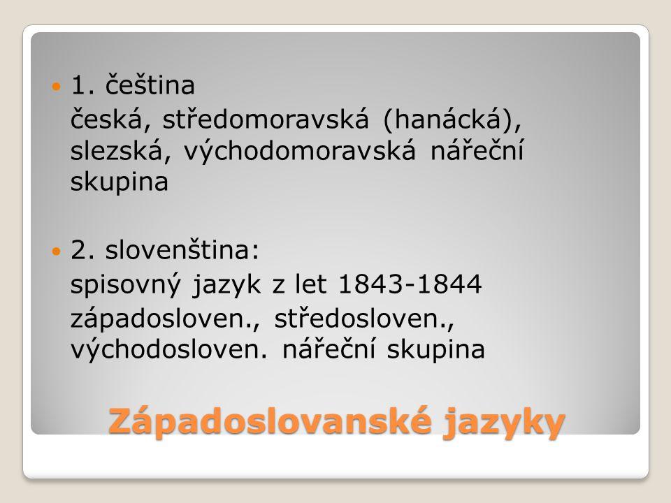 1. čeština česká, středomoravská (hanácká), slezská, východomoravská nářeční skupina 2. slovenština: spisovný jazyk z let 1843-1844 západosloven., stř